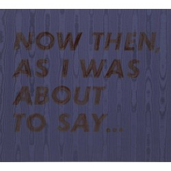 Edward Ruscha - Now Then As I Was About to Say